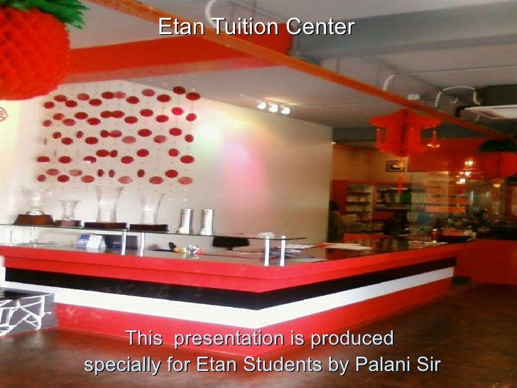 This   presentation is produced  specially for Etan Students by Palani Sir Etan Tuition Center http://marrasouk.com