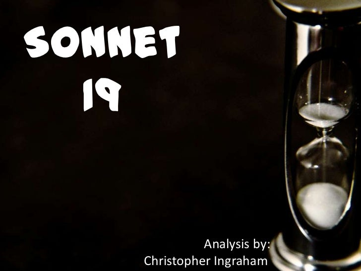 Sonnet  19              Analysis by:    Christopher Ingraham