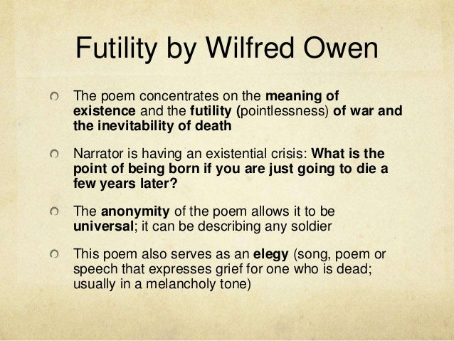 futility poetry and owen Essays and criticism on wilfred owen - owen, wilfred  and the ensuing dialogue presents owen's protests on the futility of  wilfred owen, in poetry of.