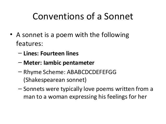 characteristics of the sonnet Renaissance sonnets traditionally come in two types: (1) the italian (or petrarchan) sonnet contains the following features: an octave (eight lines) rhyming abbaabba a sestet (six lines) of varying rhyme patterns, such as cdecde or cdccdc.