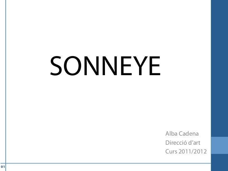 SONNEYE               Alba Cadena               Direcció d'art               Curs 2011/201201