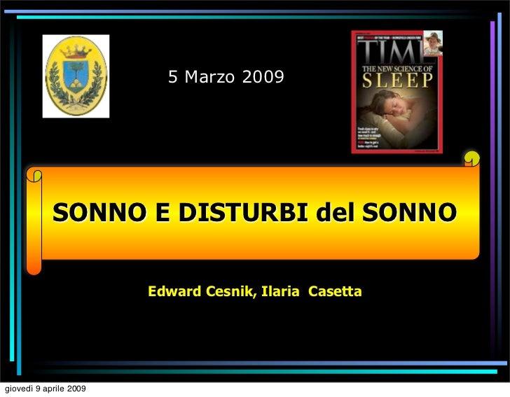 5 Marzo 2009            SONNO E DISTURBI del SONNO                        Edward Cesnik, Ilaria Casettagiovedì 9 aprile 2009