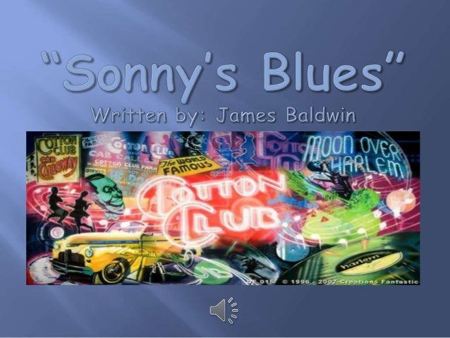 sonnys blues by james baldwin essay Sonny's blues (1957) is a short story by james baldwin it later appeared in the 1965 short story collection going to meet the man.