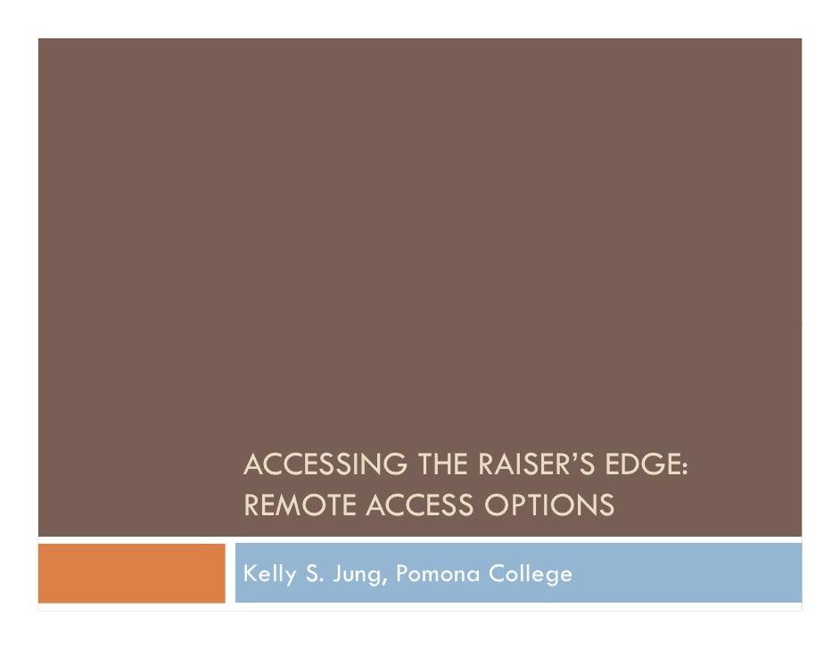 ACCESSING THE RAISER'S EDGE:REMOTE ACCESS OPTIONSKelly S. Jung, Pomona College