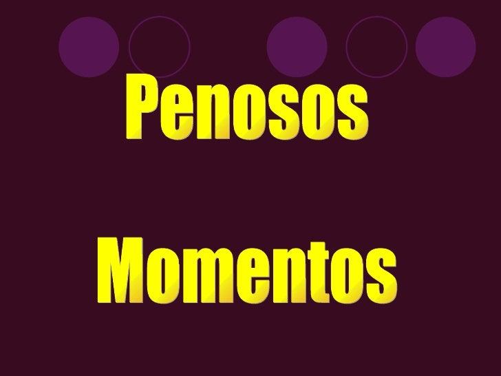 Penosos Momentos