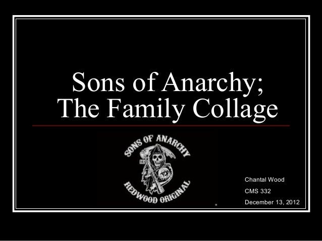 Sons of Anarchy;The Family Collage               Chantal Wood               CMS 332               December 13, 2012