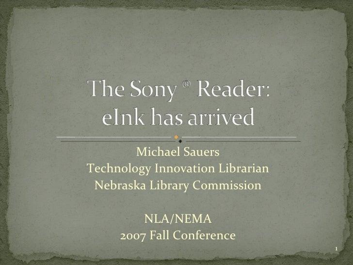 Michael Sauers Technology Innovation Librarian Nebraska Library Commission NLA/NEMA 2007 Fall Conference