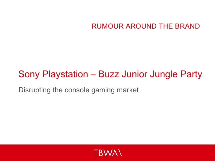 Sony Playstation – Buzz Junior Jungle Party Disrupting the console gaming market RUMOUR AROUND THE BRAND