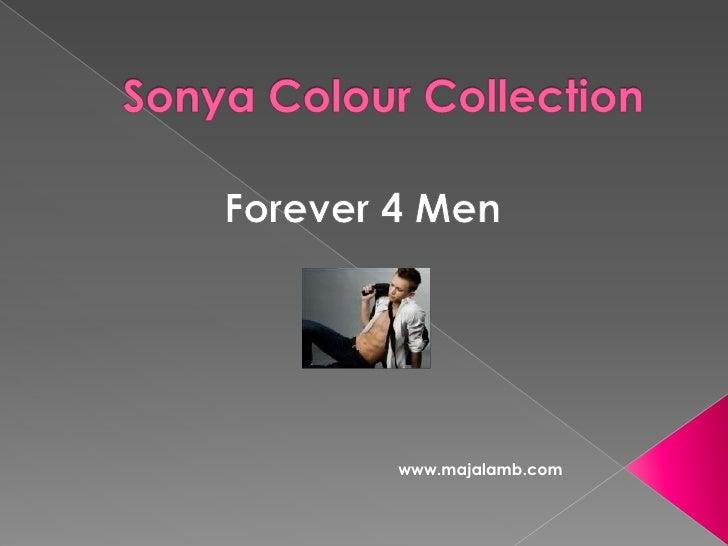Sonya Colour Collection <br />Forever 4 Men<br />www.majalamb.com<br />