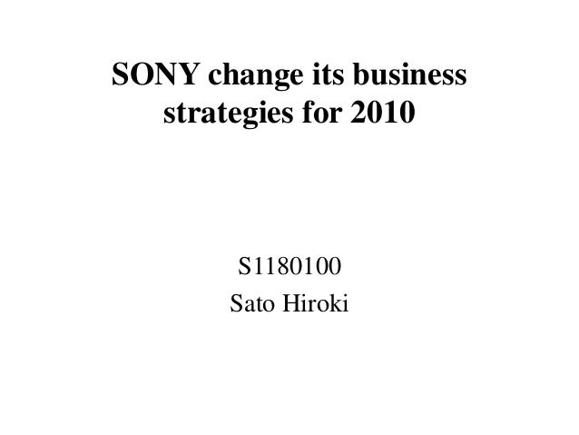 SONY change its business  strategies for 2010        S1180100       Sato Hiroki
