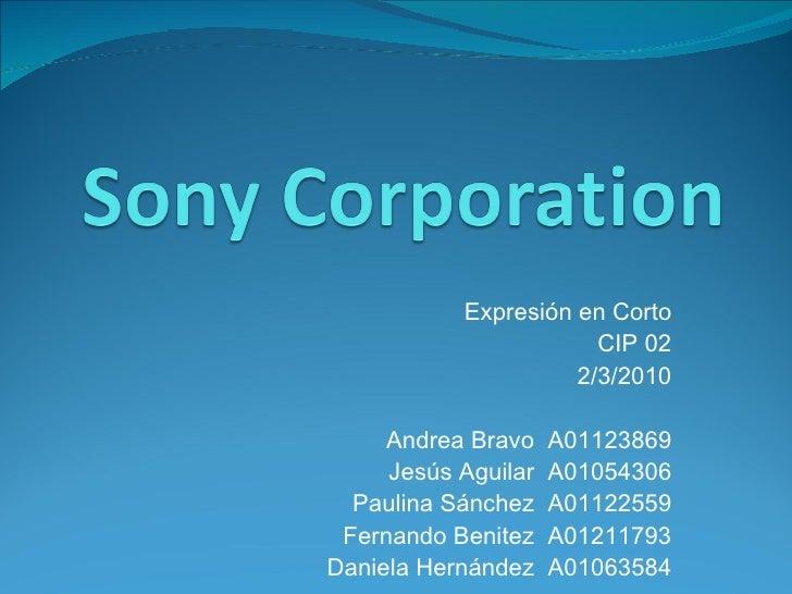 Expresión en Corto CIP 02 2/3/2010 Andrea Bravo  A01123869 Jesús Aguilar  A01054306 Paulina Sánchez  A01122559 Fernando Be...