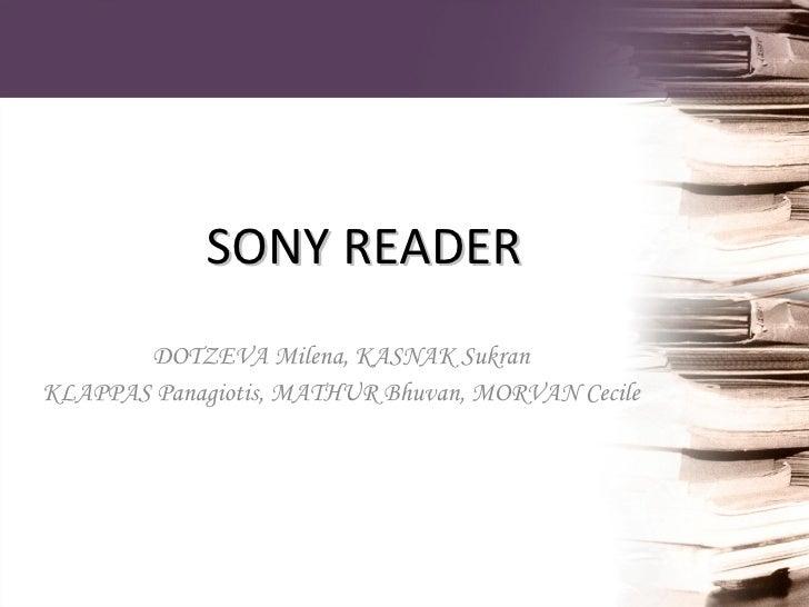 SONY READER DOTZEVA Milena, KASNAK Sukran  KLAPPAS Panagiotis, MATHUR Bhuvan, MORVAN Cecile