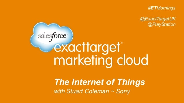 The Internet of Things with Stuart Coleman ~ Sony    #ETMornings @ExactTargetUK @PlayStation