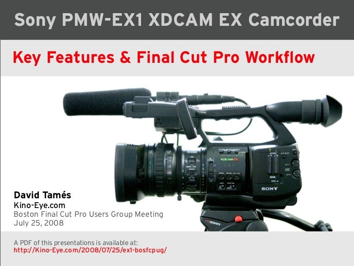 Sony PMW-EX1 XDCAM EX Camcorder  Key Features  Final Cut Pro Workflow     David Tamés Kino-Eye.com Boston Final Cut Pro Us...