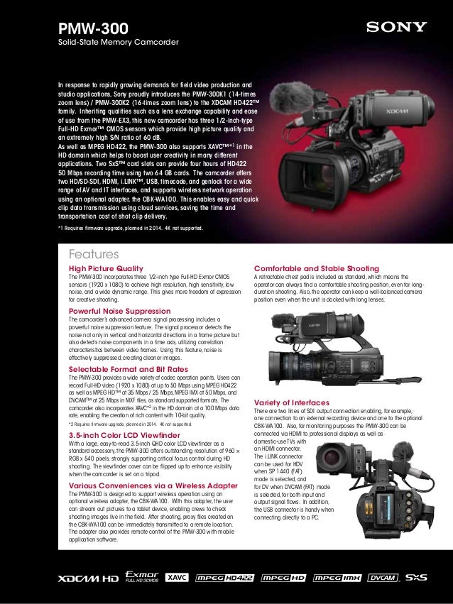 PMW-300  Solid-State Memory Camcorder  In response to rapidly growing demands for field video production and studio applic...