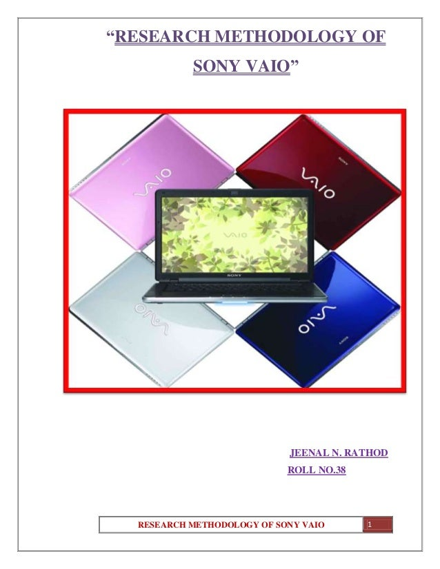 """RESEARCH METHODOLOGY OF SONY VAIO 1 """"RESEARCH METHODOLOGY OF SONY VAIO"""" JEENAL N. RATHOD ROLL NO.38"""