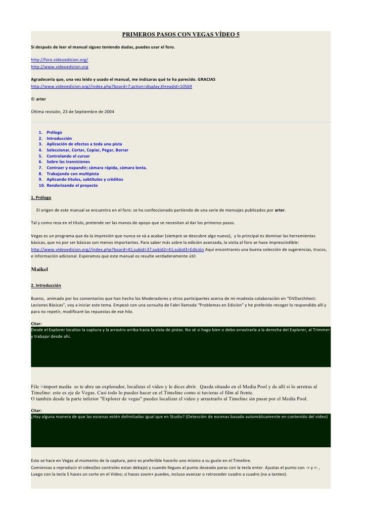 PRIMEROS PASOS CON VEGAS VÍDEO 5 Si después de leer el manual sigues teniendo dudas, puedes usar el foro.  http://foro.vid...