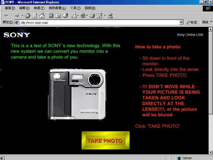 TAKE PHOTO  <ul><li>How to take a photo: </li></ul><ul><ul><li>- Sit down in front of the monitor. </li></ul></ul><ul><ul>...