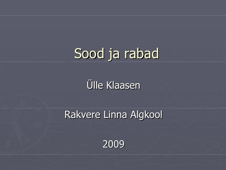 Sood ja rabad <ul><li>Ülle Klaasen </li></ul><ul><li>Rakvere Linna Algkool </li></ul><ul><li>2009 </li></ul>