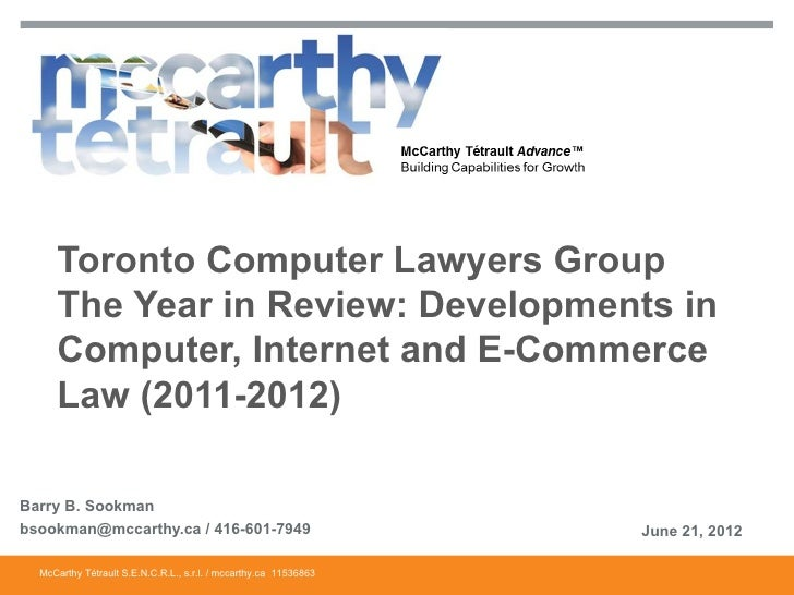 Toronto Computer Lawyers Group     The Year in Review: Developments in     Computer, Internet and E-Commerce     Law (2011...