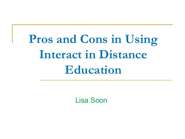 Pros and Cons in Using Interact in Distance Education Lisa Soon