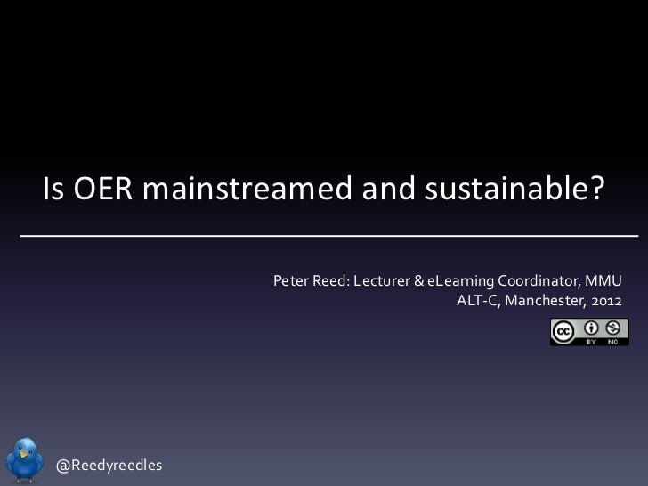 Is OER mainstreamed and sustainable?                Peter Reed: Lecturer & eLearning Coordinator, MMU                     ...