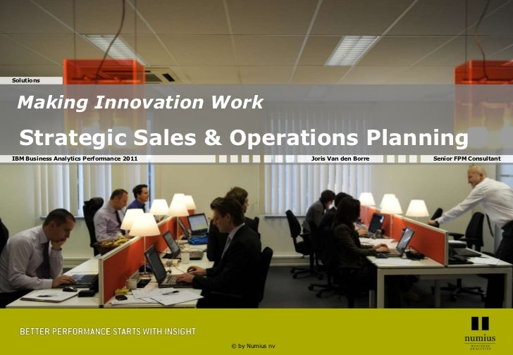 Slide 1Solutions Making Innovation Work  Strategic Sales & Operations PlanningIBM Business Analytics Performance 2011     ...