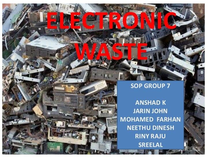 ELECTRONIC  WASTE       SOP GROUP 7         ANSHAD K        JARIN JOHN     MOHAMED FARHAN      NEETHU DINESH         RINY ...