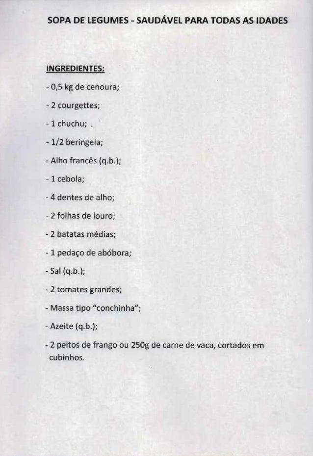 SOPA DE LEGUMES - SAUDAVEL PARA TODAS AS IDADESINGREDIENTES:- 0,5 kg de cenoura;- 2 courgettes;- 1 chuchu; , .- 1/2 bering...