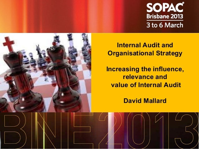 Internal Audit andOrganisational StrategyIncreasing the influence,      relevance and  value of Internal Audit     David M...