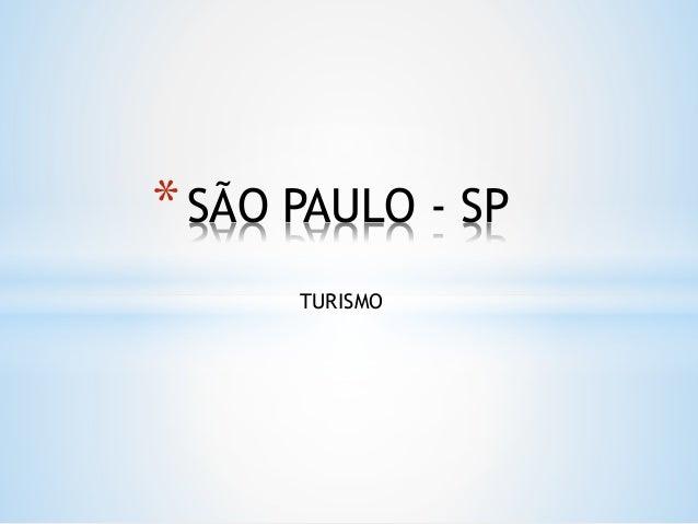 TURISMO *SÃO PAULO - SP