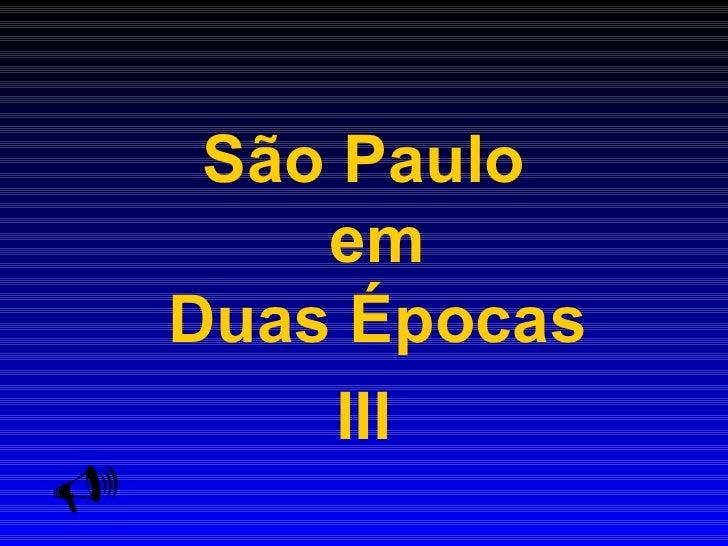 São Paulo        em    Duas Épocas         III