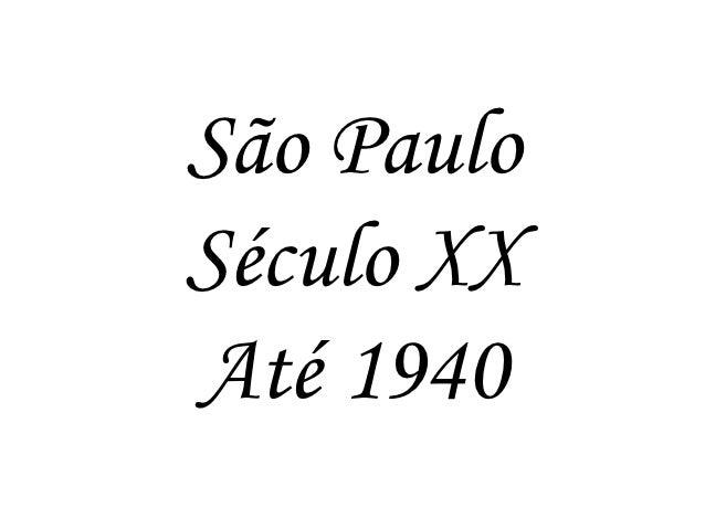 São PauloSéculo XXAté 1940
