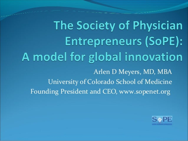 The Society of Physician Entrepreneurs (SoPE): A model for community based biomedical and health innovation and entrepreneurship.