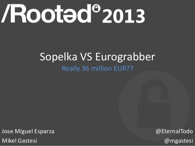 José M. Esparza y Mikel Gastesi - Sopelka VS Eurograbber: really 36 million EUR? [Rooted CON 2013]