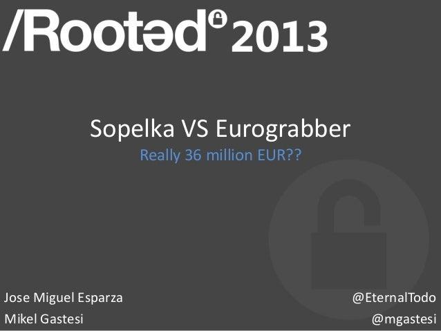 Sopelka VS Eurograbber Really 36 million EUR?? Jose Miguel Esparza Mikel Gastesi @EternalTodo @mgastesi