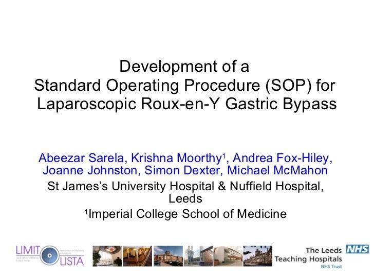 Development of a  Standard Operating Procedure (SOP) for  Laparoscopic Roux-en-Y Gastric Bypass Abeezar Sarela, Krishna Mo...