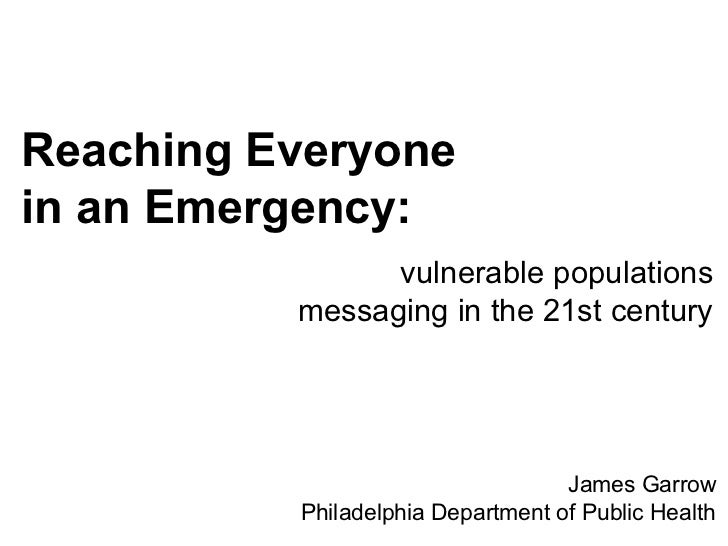 Reaching Everyonein an Emergency:                vulnerable populations          messaging in the 21st century            ...