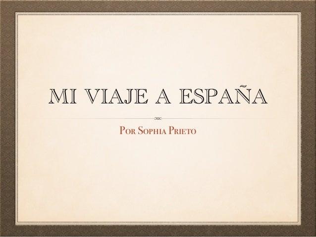 MI VIAJE A ESPAÑA Por Sophia Prieto