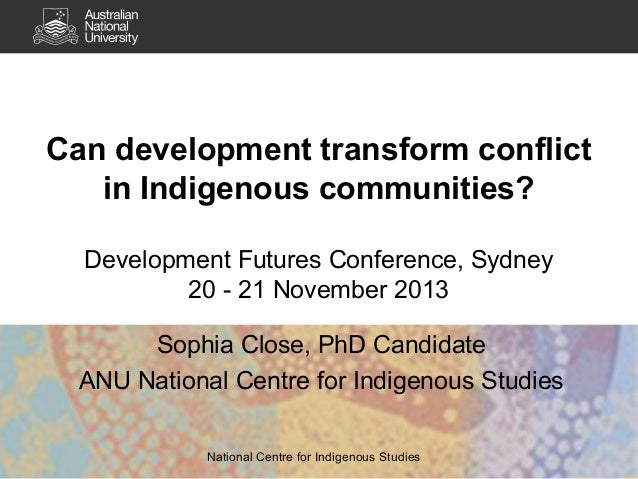 Sophia Close - How can development transform conflict in Indigenous communities?