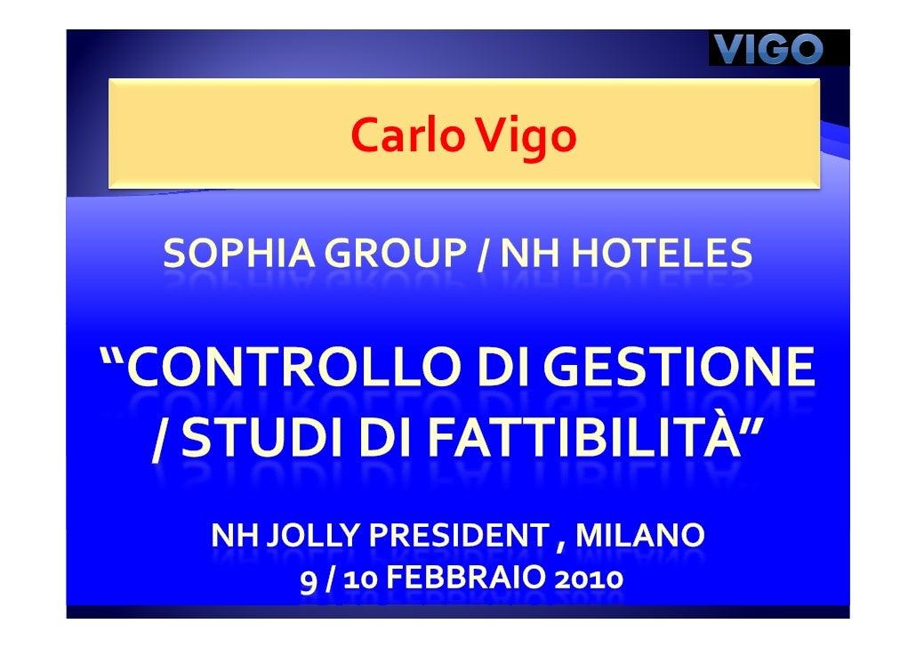 Controllo di Gestione, Studi di Fattibilità - Carlo Vigo - Seminario Sophia Group / NH Hotels - NH Jolly President, Milano 9/10 Febbraio 2010