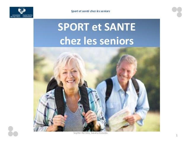 Sport et santé chez les seniorsSPORT et SANTEchez les seniors   Sophie Herrera, Susana Irazusta.                          ...