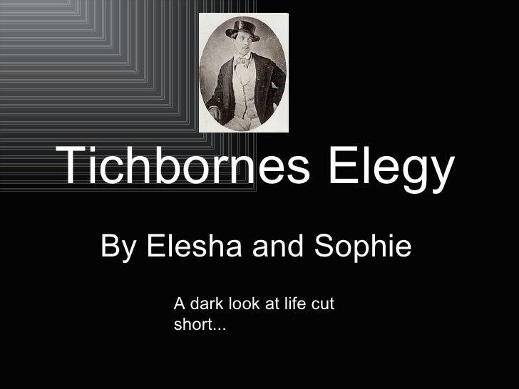 Tichbornes Elegy   By Elesha and Sophie   A dark look at life cut short...