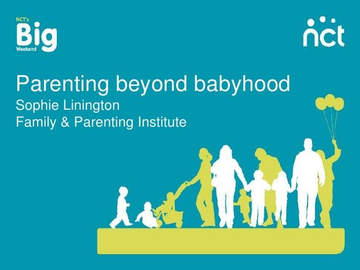 Parenting beyond babyhoodSophie LiningtonFamily & Parenting Institute<br />