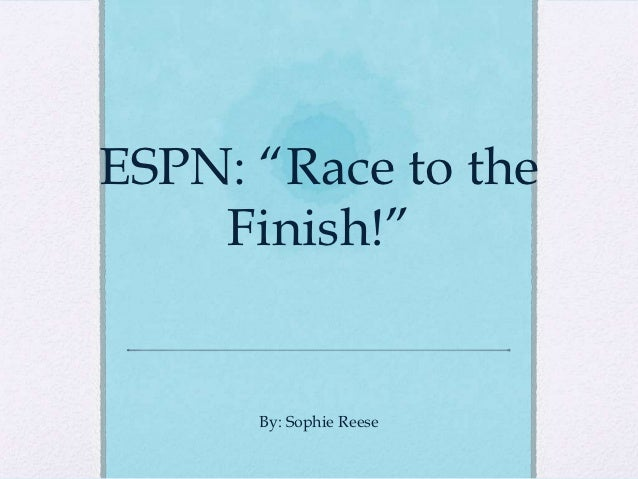"""ESPN: """"Race to the    Finish!""""      By: Sophie Reese"""