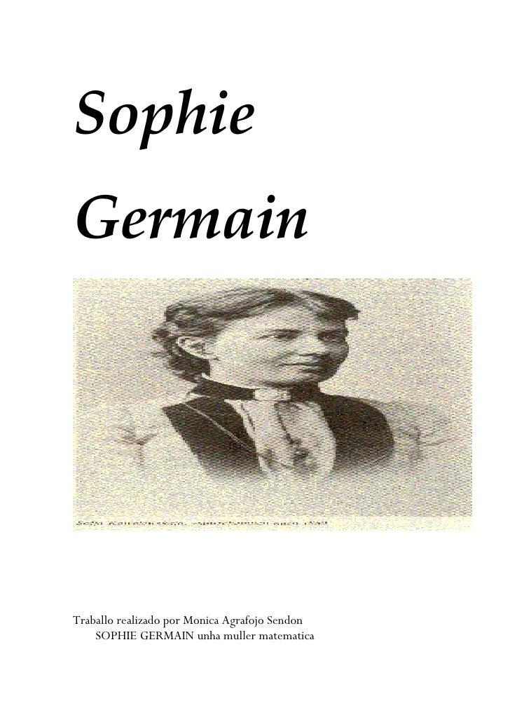 Sophie Germain     Traballo realizado por Monica Agrafojo Sendon     SOPHIE GERMAIN unha muller matematica