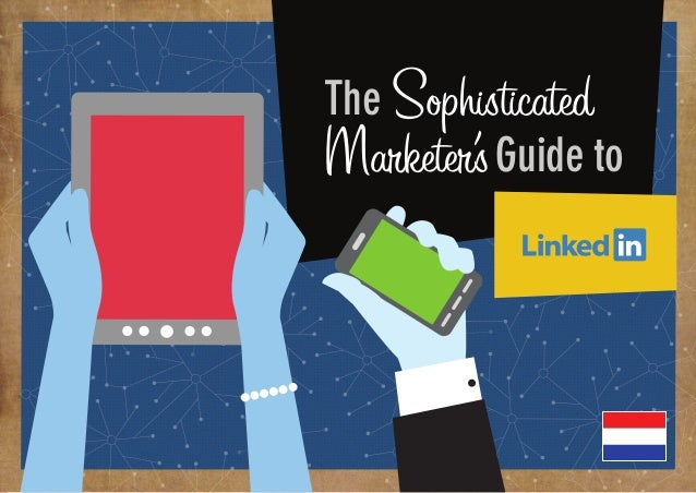 The Netherlands Sophisticated Marketer's Guide to LinkedIn