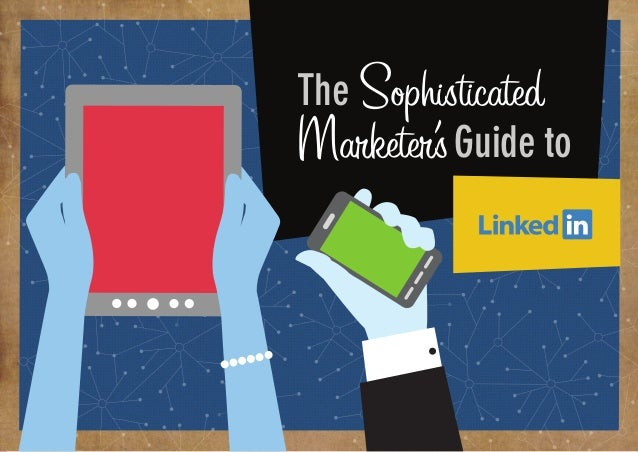 Introducing the Sophisticated Marketer's Guide to LinkedIn