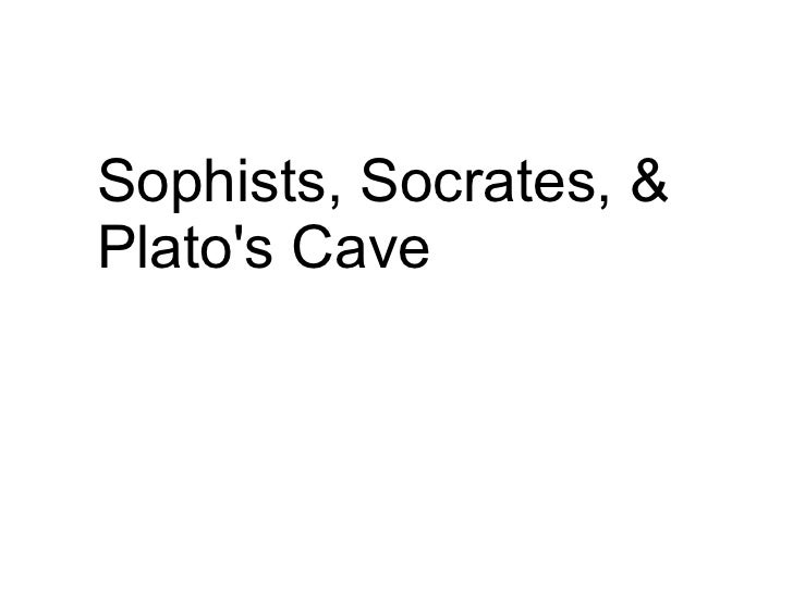 Sophists, Socrates, & Plato's Cave