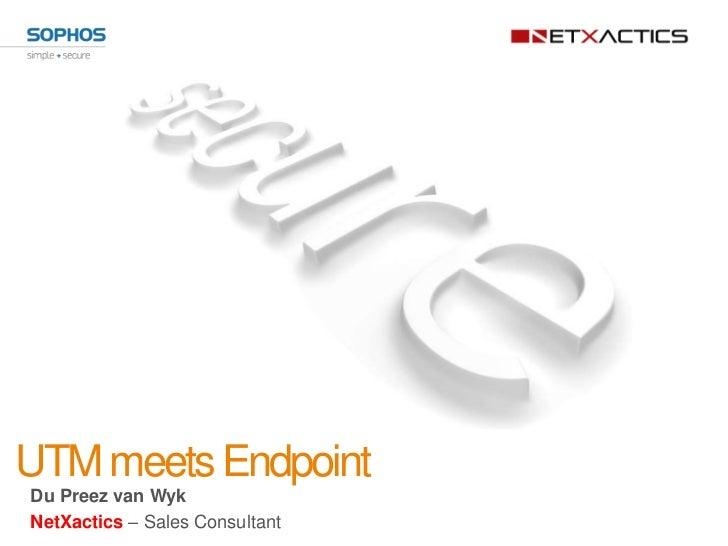 UTM meets EndpointDu Preez van WykNetXactics – Sales Consultant